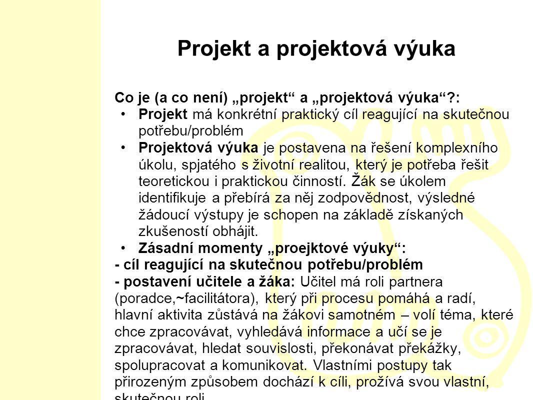 """Projekt a projektová výuka Co je (a co není) """"projekt"""" a """"projektová výuka""""?: Projekt má konkrétní praktický cíl reagující na skutečnou potřebu/problé"""