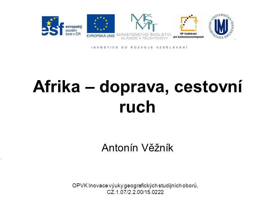 Afrika – doprava, cestovní ruch Antonín Věžník OPVK Inovace výuky geografických studijních oborů, CZ.1.07/2.2.00/15.0222