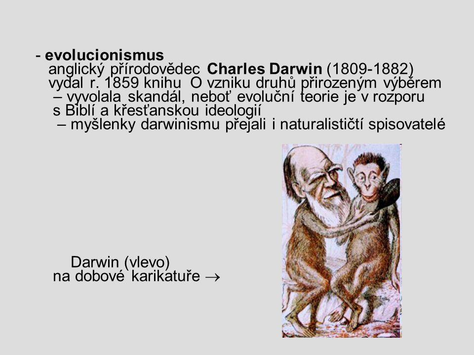 - evolucionismus anglický přírodovědec Charles Darwin (1809-1882) vydal r. 1859 knihu O vzniku druhů přirozeným výběrem – vyvolala skandál, neboť evol