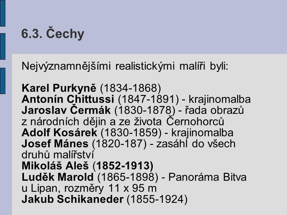 6.3. Čechy Nejvýznamnějšími realistickými malíři byli: Karel Purkyně (1834-1868) Antonín Chittussi (1847-1891) - krajinomalba Jaroslav Čermák (1830-18