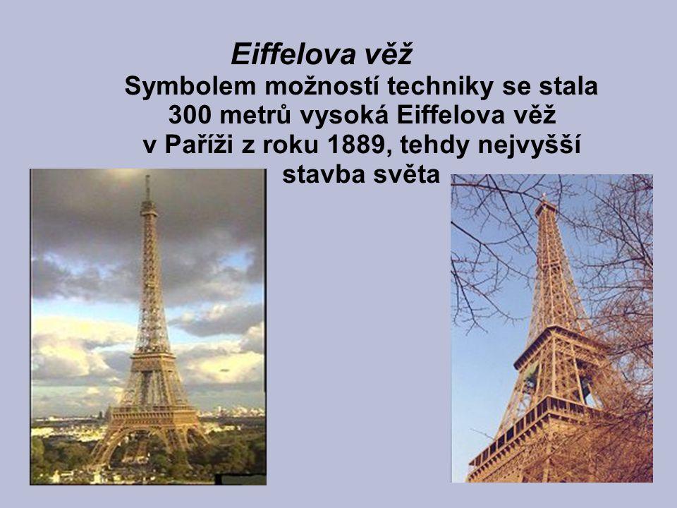 Eiffelova věž Symbolem možností techniky se stala 300 metrů vysoká Eiffelova věž v Paříži z roku 1889, tehdy nejvyšší stavba světa