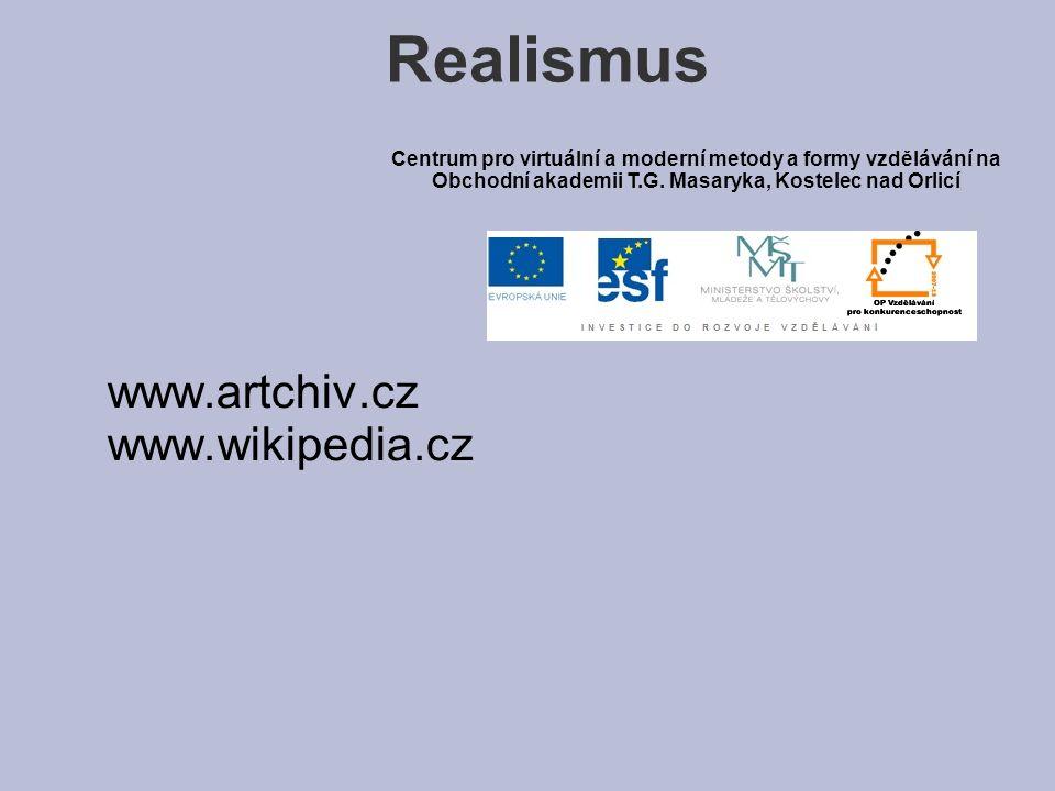 www.artchiv.cz www.wikipedia.cz Realismus Centrum pro virtuální a moderní metody a formy vzdělávání na Obchodní akademii T.G. Masaryka, Kostelec nad O