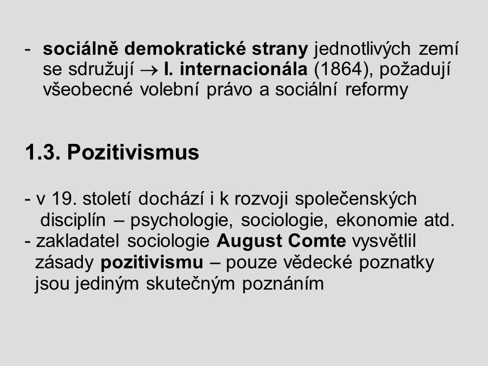 - sociálně demokratické strany jednotlivých zemí se sdružují  I. internacionála (1864), požadují všeobecné volební právo a sociální reformy 1.3. Pozi