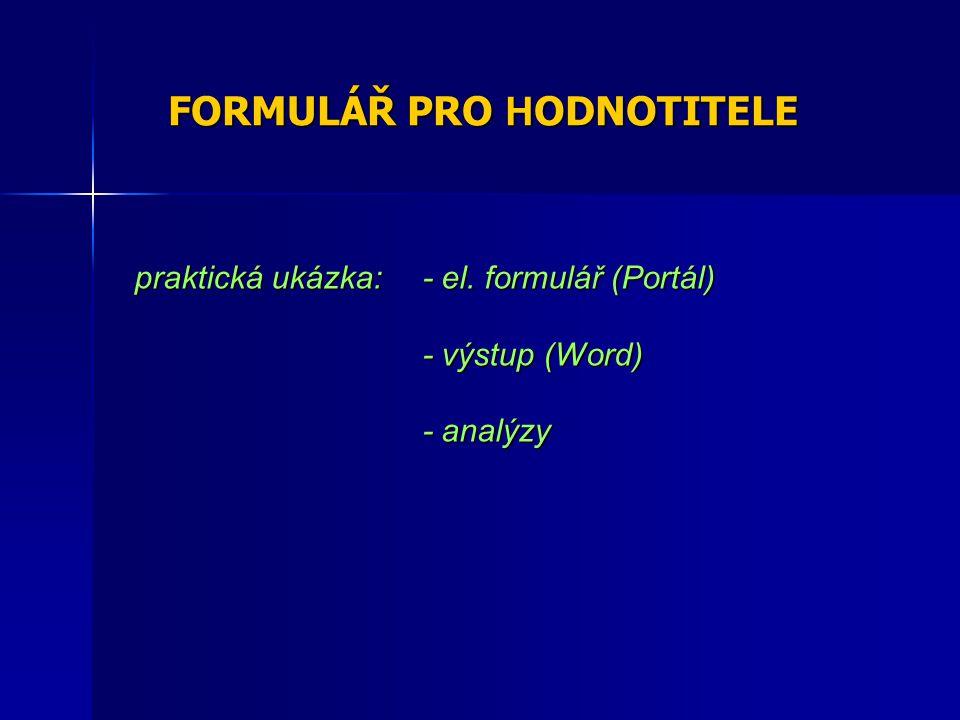 FORMULÁŘ PRO H ODNOTITELE praktická ukázka: - el. formulář (Portál) - výstup (Word) - analýzy