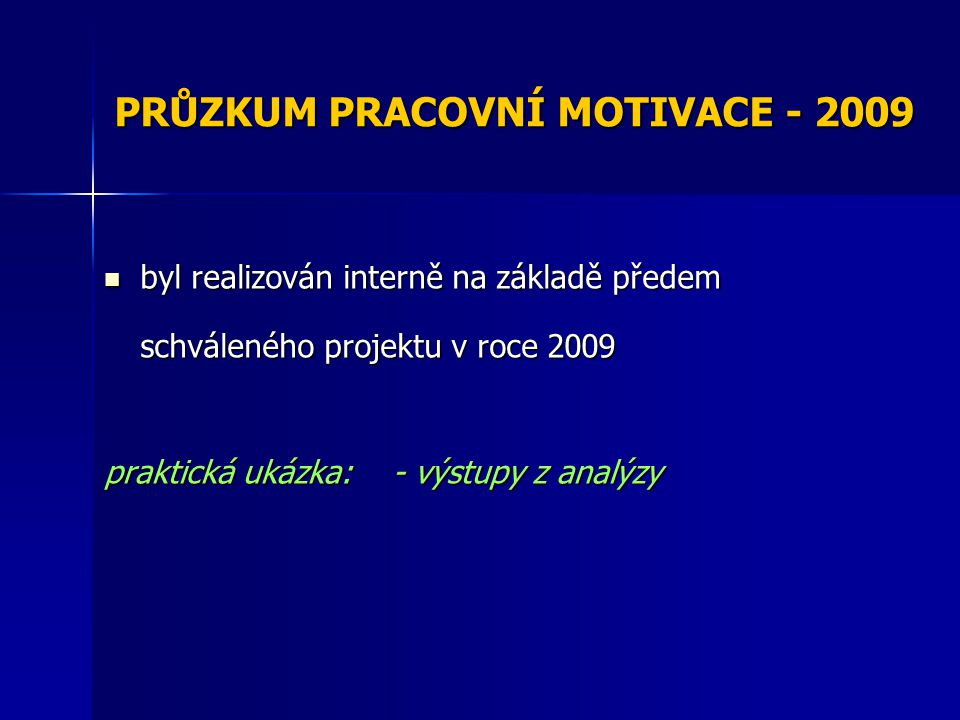 PRŮZKUM PRACOVNÍ MOTIVACE - 2009 byl realizován interně na základě předem schváleného projektu v roce 2009 byl realizován interně na základě předem sc