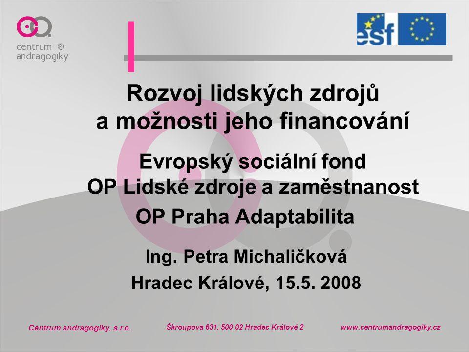 Centrum andragogiky, s.r.o. Škroupova 631, 500 02 Hradec Králové 2 www.centrumandragogiky.cz Rozvoj lidských zdrojů a možnosti jeho financování Evrops
