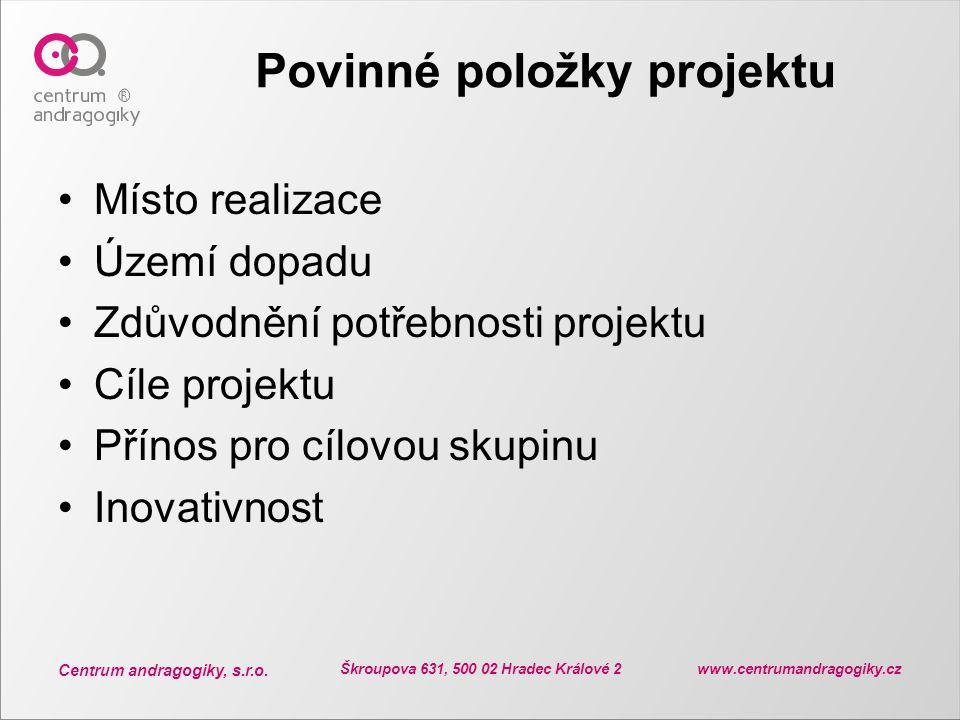 Centrum andragogiky, s.r.o. Škroupova 631, 500 02 Hradec Králové 2 www.centrumandragogiky.cz Povinné položky projektu Místo realizace Území dopadu Zdů