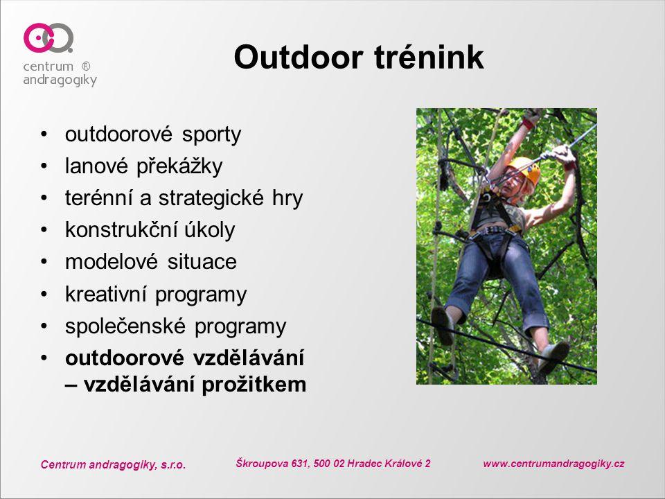 Centrum andragogiky, s.r.o. Škroupova 631, 500 02 Hradec Králové 2 www.centrumandragogiky.cz Outdoor trénink outdoorové sporty lanové překážky terénní