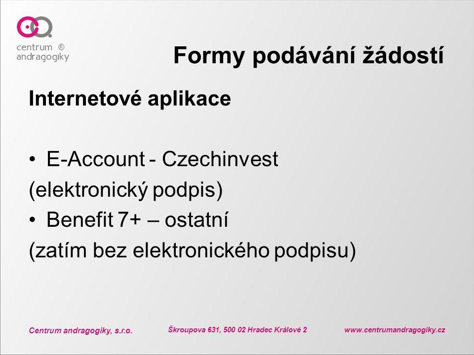 Centrum andragogiky, s.r.o. Škroupova 631, 500 02 Hradec Králové 2 www.centrumandragogiky.cz Formy podávání žádostí Internetové aplikace E-Account - C