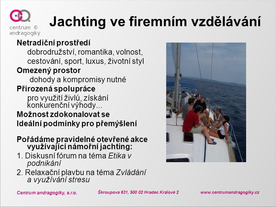 Centrum andragogiky, s.r.o. Škroupova 631, 500 02 Hradec Králové 2 www.centrumandragogiky.cz Jachting ve firemním vzdělávání Netradiční prostředí dobr