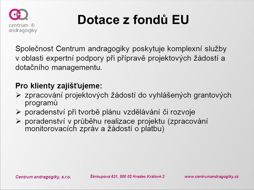Centrum andragogiky, s.r.o. Škroupova 631, 500 02 Hradec Králové 2 www.centrumandragogiky.cz Dotace z fondů EU Společnost Centrum andragogiky poskytuj