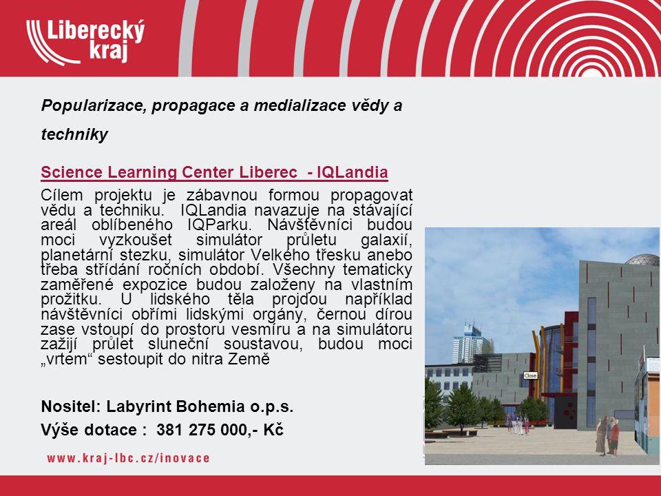 Popularizace, propagace a medializace vědy a techniky Science Learning Center Liberec - IQLandia Cílem projektu je zábavnou formou propagovat vědu a t