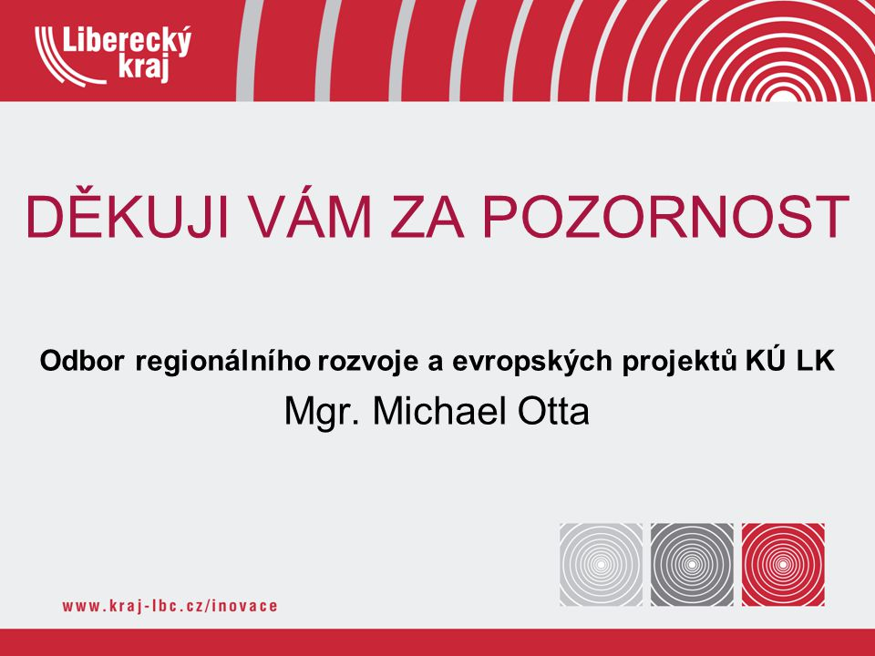 DĚKUJI VÁM ZA POZORNOST Odbor regionálního rozvoje a evropských projektů KÚ LK Mgr. Michael Otta