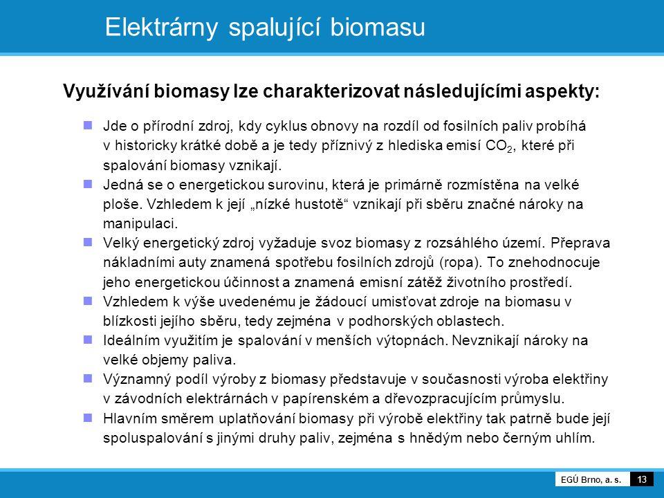 Elektrárny spalující biomasu Využívání biomasy lze charakterizovat následujícími aspekty: Jde o přírodní zdroj, kdy cyklus obnovy na rozdíl od fosilní