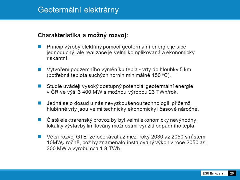 Geotermální elektrárny Charakteristika a možný rozvoj: Princip výroby elektřiny pomocí geotermální energie je sice jednoduchý, ale realizace je velmi