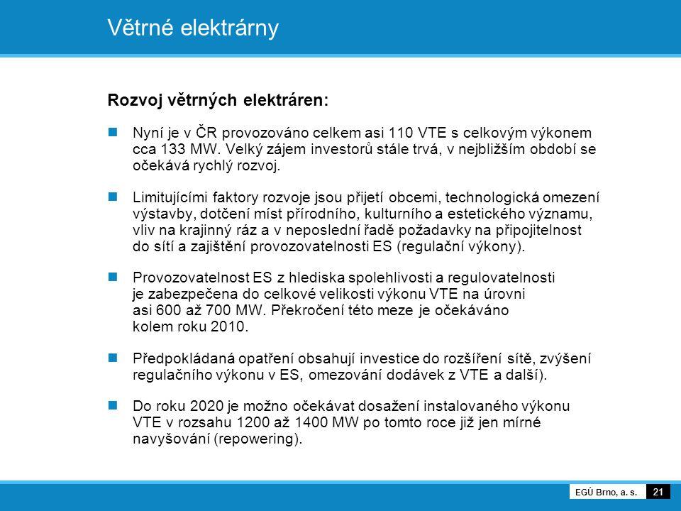 Větrné elektrárny Rozvoj větrných elektráren: Nyní je v ČR provozováno celkem asi 110 VTE s celkovým výkonem cca 133 MW. Velký zájem investorů stále t