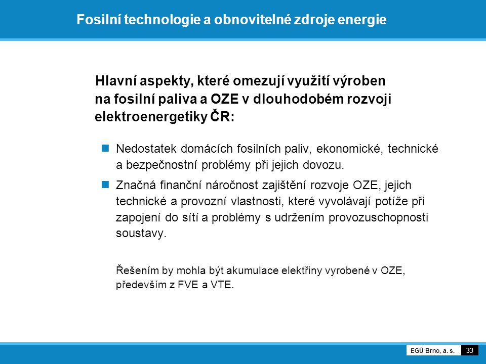 Fosilní technologie a obnovitelné zdroje energie Hlavní aspekty, které omezují využití výroben na fosilní paliva a OZE v dlouhodobém rozvoji elektroen