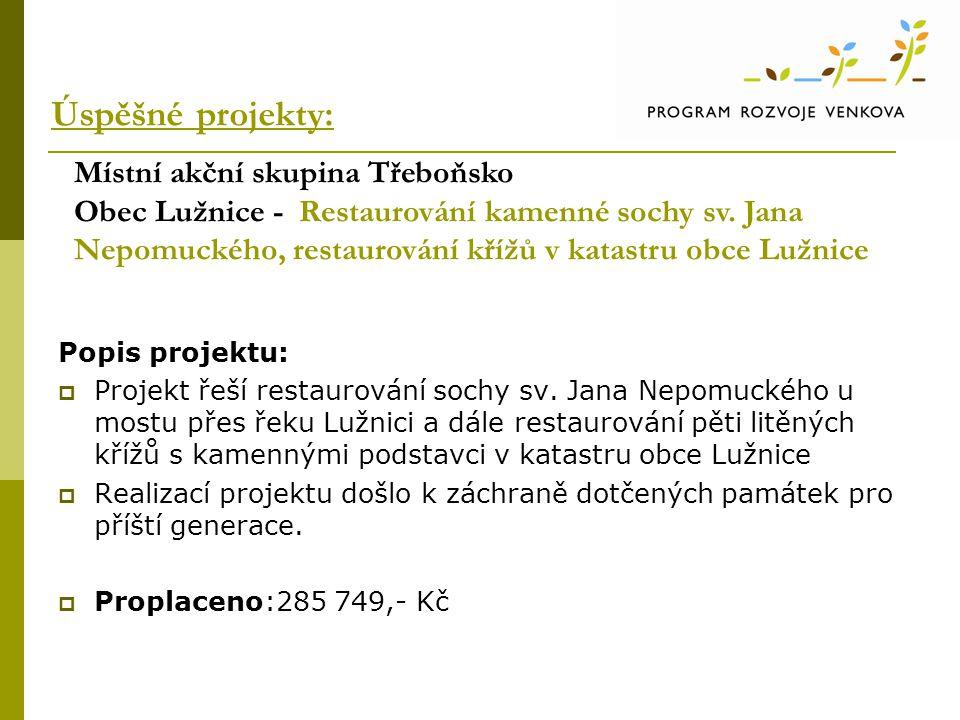 Úspěšné projekty: Popis projektu:  Projekt řeší restaurování sochy sv. Jana Nepomuckého u mostu přes řeku Lužnici a dále restaurování pěti litěných k