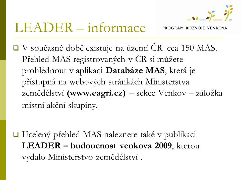 LEADER – informace  V současné době existuje na území ČR cca 150 MAS. Přehled MAS registrovaných v ČR si můžete prohlédnout v aplikaci Databáze MAS,