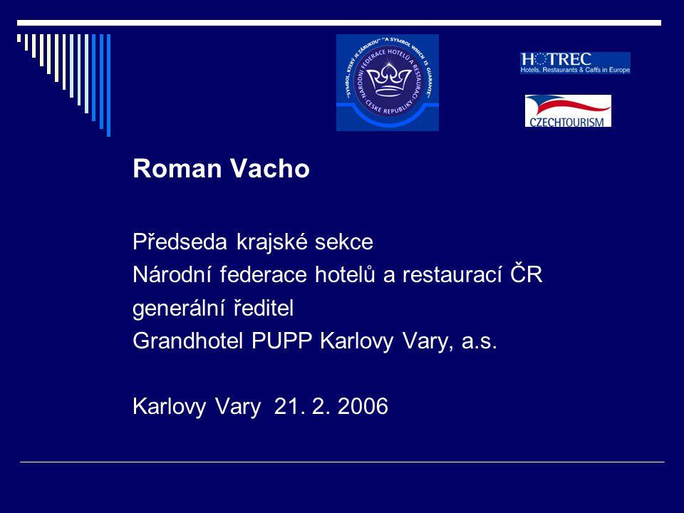 Roman Vacho Předseda krajské sekce Národní federace hotelů a restaurací ČR generální ředitel Grandhotel PUPP Karlovy Vary, a.s.