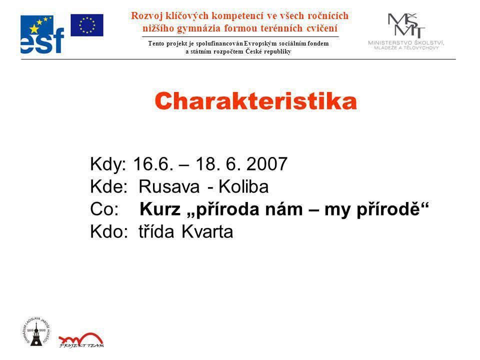 Rozvoj klíčových kompetencí ve všech ročnících nižšího gymnázia formou terénních cvičení Tento projekt je spolufinancován Evropským sociálním fondem a státním rozpočtem České republiky Kdy: 16.6.