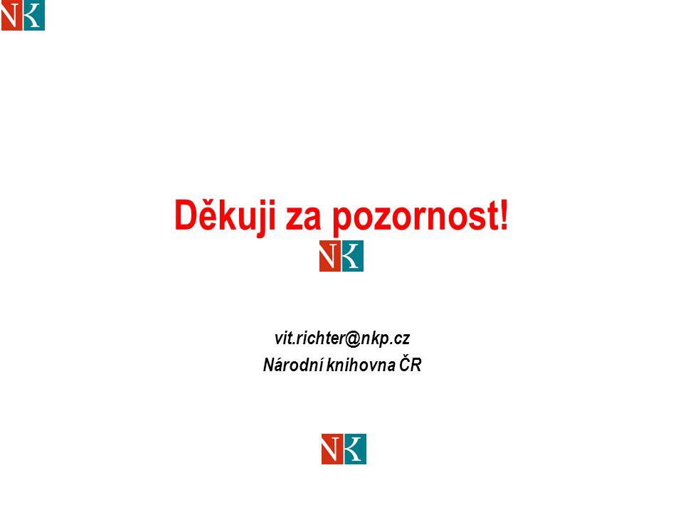 Děkuji za pozornost! vit.richter@nkp.cz Národní knihovna ČR