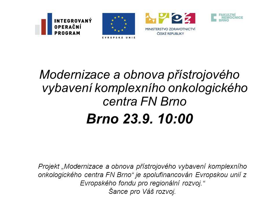 """Modernizace a obnova přístrojového vybavení komplexního onkologického centra FN Brno Brno 23.9. 10:00 Projekt """"Modernizace a obnova přístrojového vyba"""