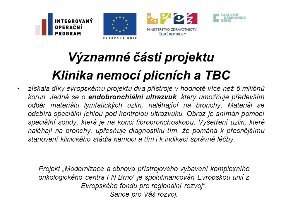 Významné části projektu Klinika nemocí plicních a TBC získala díky evropskému projektu dva přístroje v hodnotě více než 5 miliónů korun. Jedná se o en