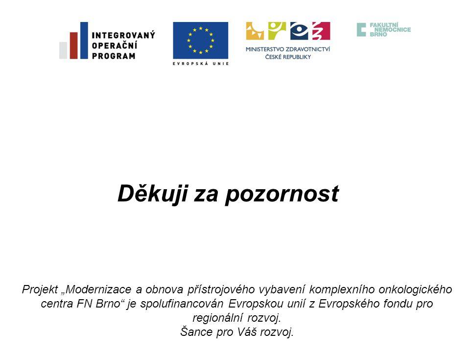 """Děkuji za pozornost Projekt """"Modernizace a obnova přístrojového vybavení komplexního onkologického centra FN Brno"""" je spolufinancován Evropskou unií z"""