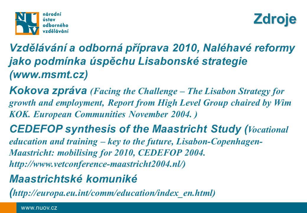 Zdroje Vzdělávání a odborná příprava 2010, Naléhavé reformy jako podmínka úspěchu Lisabonské strategie (www.msmt.cz) Kokova zpráva (Facing the Challenge – The Lisabon Strategy for growth and employment, Report from High Level Group chaired by Wim KOK.