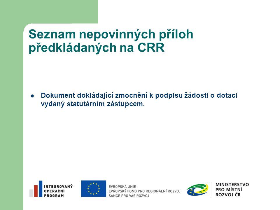 Seznam nepovinných příloh předkládaných na CRR Dokument dokládající zmocnění k podpisu žádosti o dotaci vydaný statutárním zástupcem.