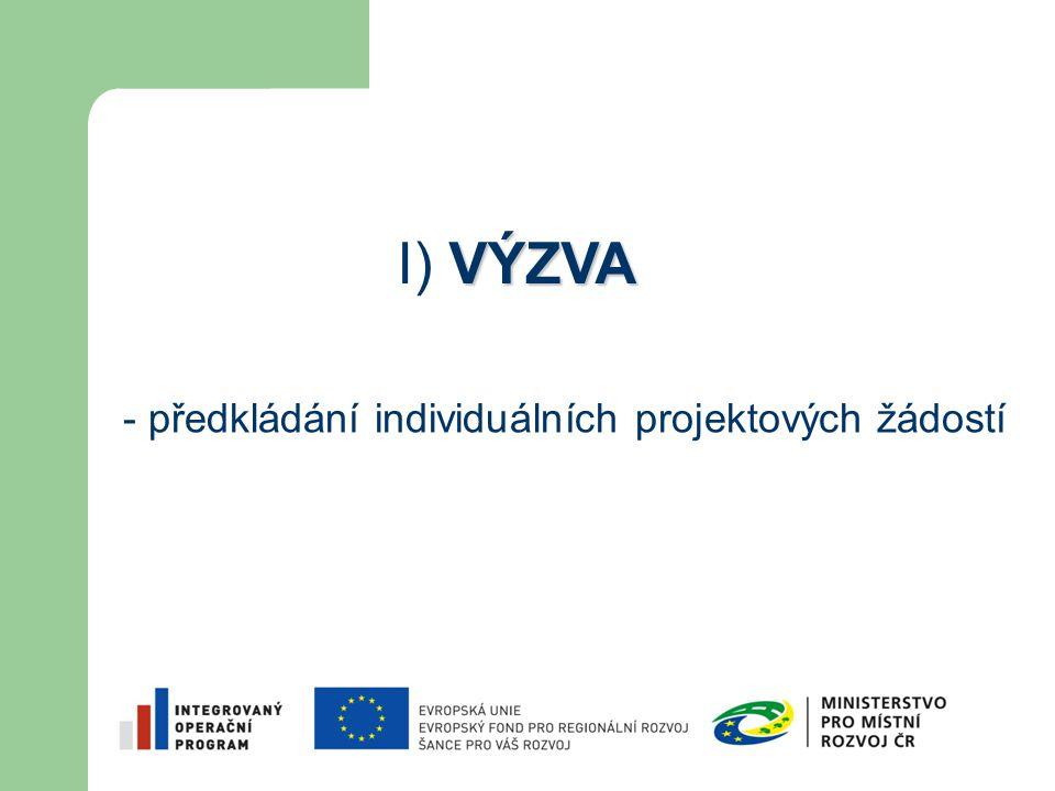 - předkládání individuálních projektových žádostí VÝZVA I) VÝZVA
