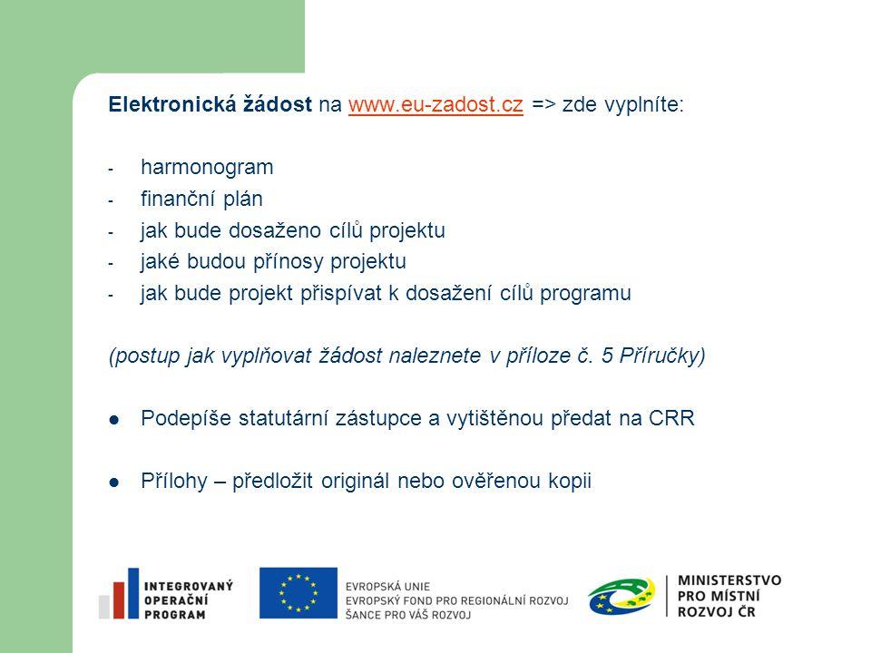 Elektronická žádost na www.eu-zadost.cz => zde vyplníte: - harmonogram - finanční plán - jak bude dosaženo cílů projektu - jaké budou přínosy projektu - jak bude projekt přispívat k dosažení cílů programu (postup jak vyplňovat žádost naleznete v příloze č.