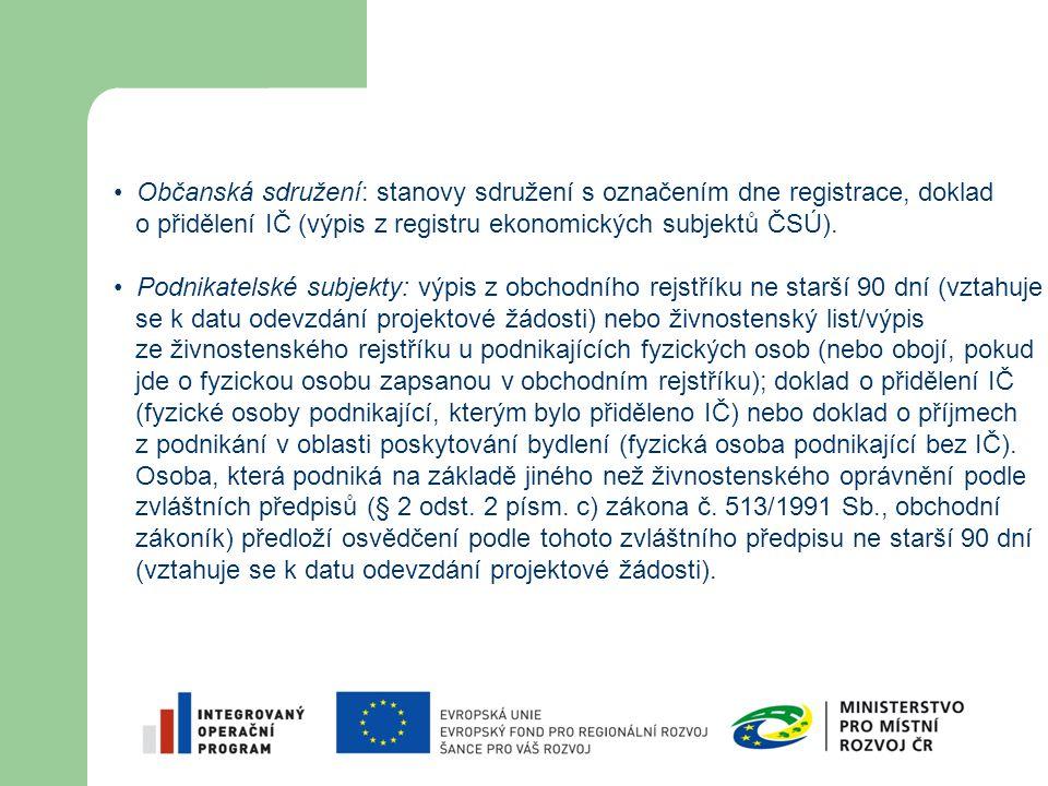 Občanská sdružení: stanovy sdružení s označením dne registrace, doklad o přidělení IČ (výpis z registru ekonomických subjektů ČSÚ). Podnikatelské subj