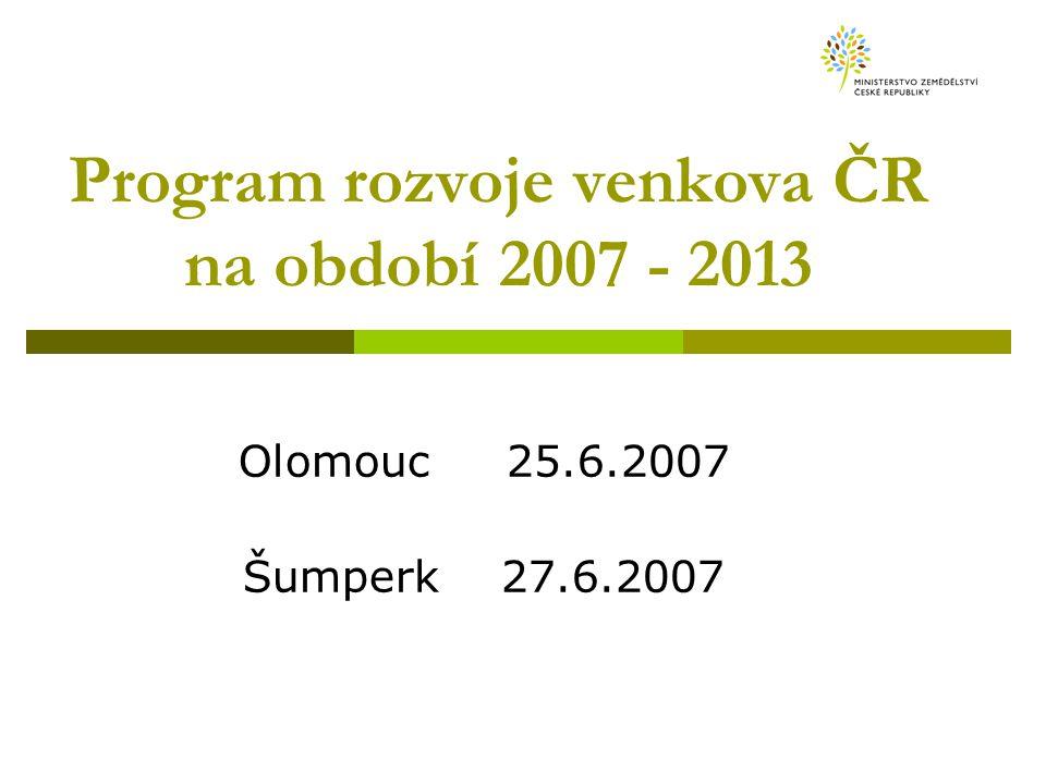 Program rozvoje venkova ČR na období 2007 - 2013 Olomouc 25.6.2007 Šumperk 27.6.2007