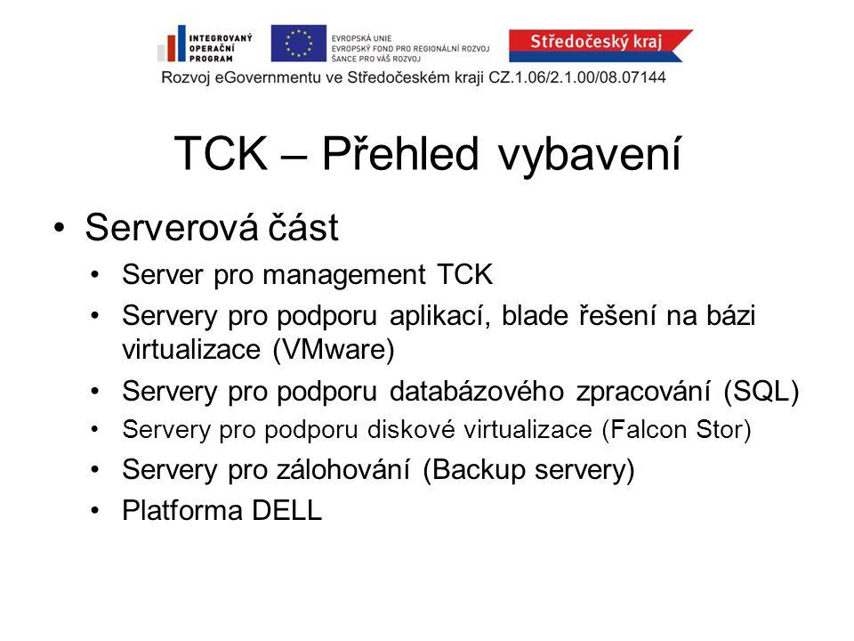 TCK – Přehled vybavení Serverová část Server pro management TCK Servery pro podporu aplikací, blade řešení na bázi virtualizace (VMware) Servery pro podporu databázového zpracování (SQL) Servery pro podporu diskové virtualizace (Falcon Stor) Servery pro zálohování (Backup servery) Platforma DELL