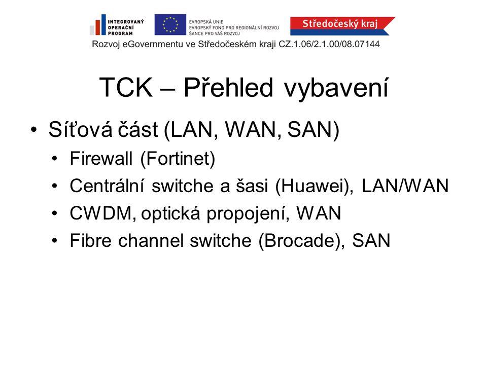 TCK – Přehled vybavení Síťová část (LAN, WAN, SAN) Firewall (Fortinet) Centrální switche a šasi (Huawei), LAN/WAN CWDM, optická propojení, WAN Fibre channel switche (Brocade), SAN