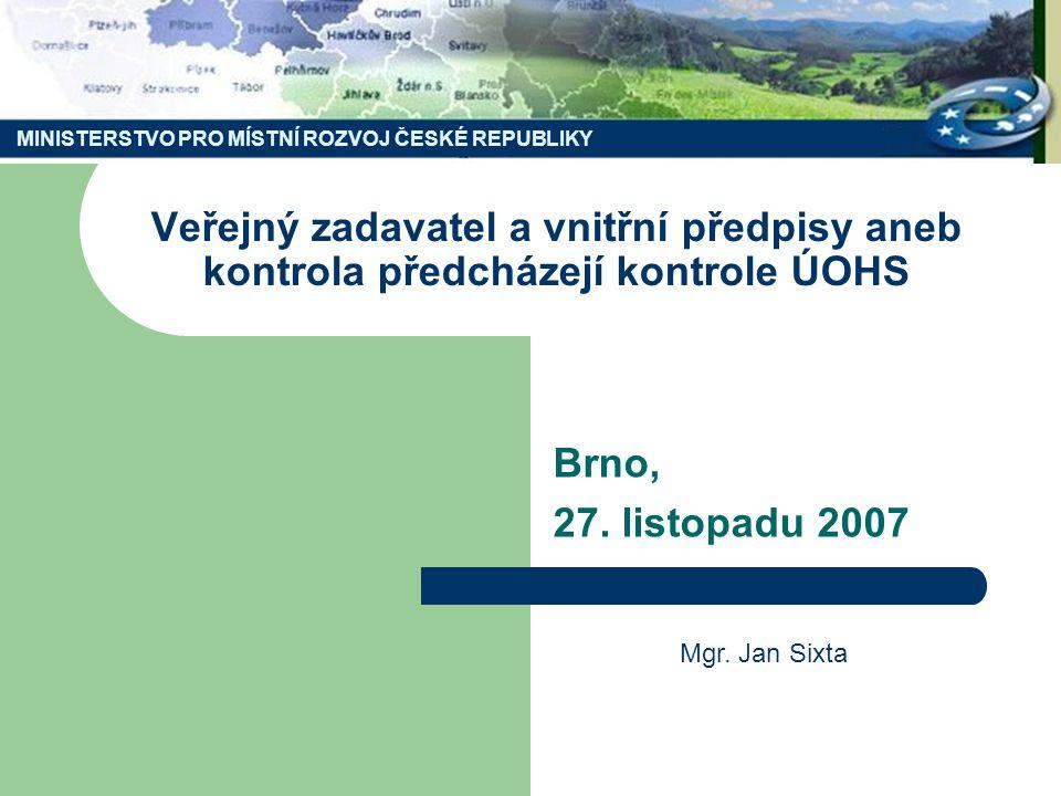 MINISTERSTVO PRO MÍSTNÍ ROZVOJ ČESKÉ REPUBLIKY Veřejný zadavatel a vnitřní předpisy aneb kontrola předcházejí kontrole ÚOHS Brno, 27.