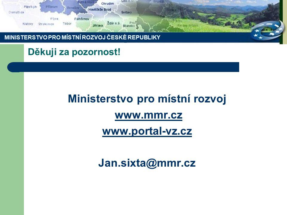 MINISTERSTVO PRO MÍSTNÍ ROZVOJ ČESKÉ REPUBLIKY Děkuji za pozornost.