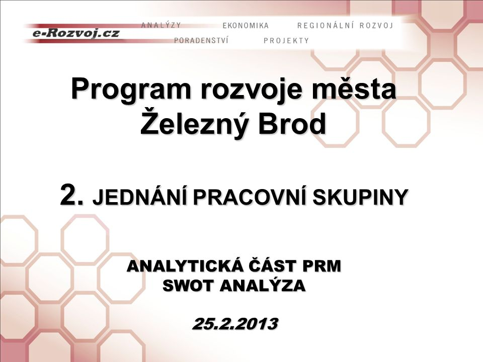 Seznámení s pracovní verzí analytické části Programu rozvoje města Železný Brod Seznámení s výsledky ankety pořádané v rámci zpracování programua slabých stránkách města, příležitostech a hrozbách rozvoje DiskuseD 6.