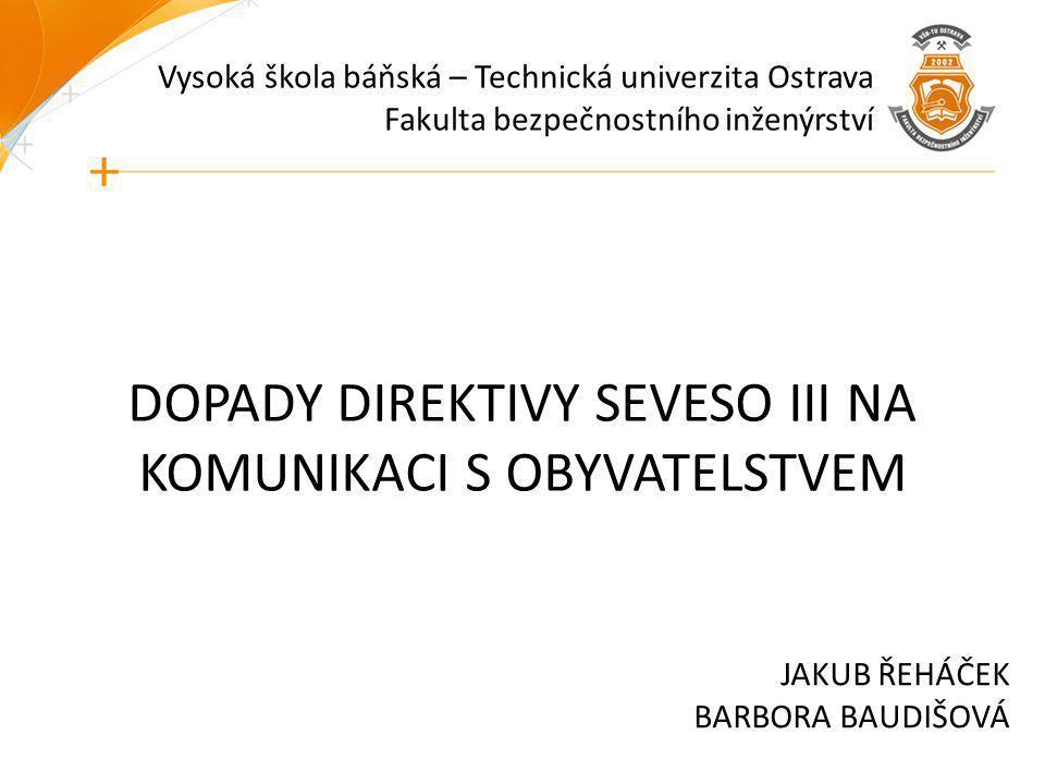 Vysoká škola báňská – Technická univerzita Ostrava Fakulta bezpečnostního inženýrství DOPADY DIREKTIVY SEVESO III NA KOMUNIKACI S OBYVATELSTVEM JAKUB