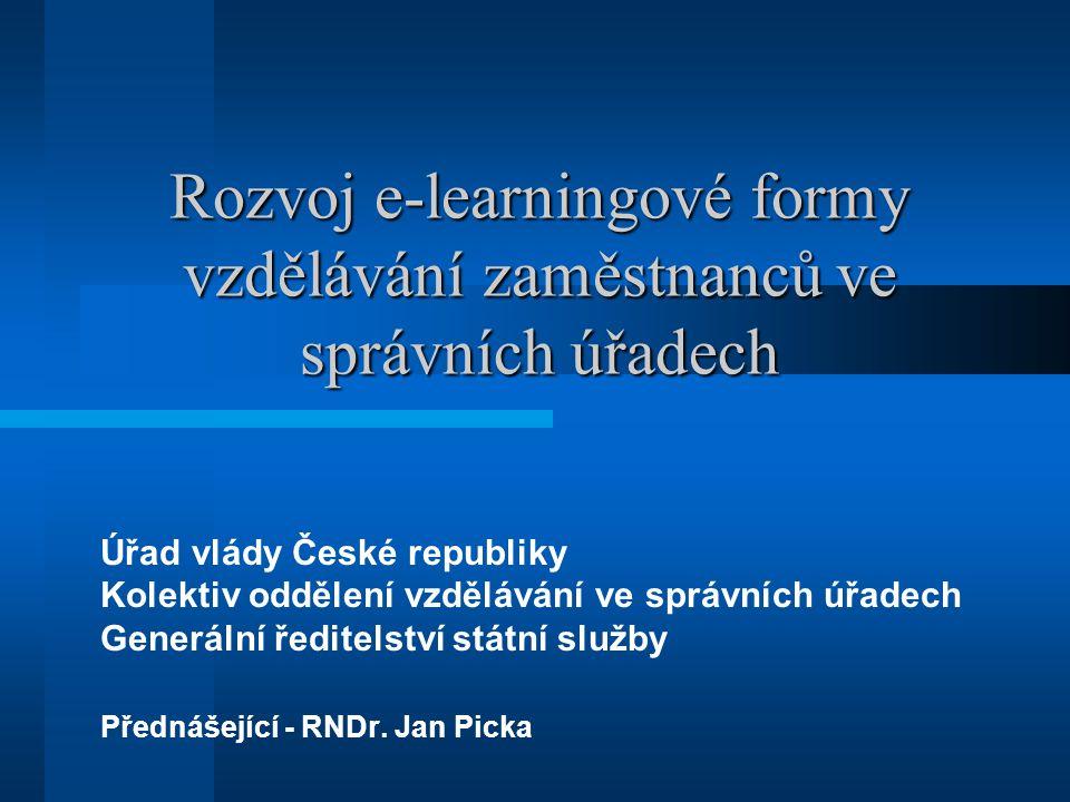 Rozvoj e-learningové formy vzdělávání zaměstnanců ve správních úřadech Úřad vlády České republiky Kolektiv oddělení vzdělávání ve správních úřadech Ge