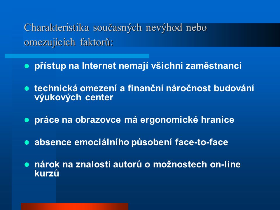 Charakteristika současných nevýhod nebo omezujících faktorů: přístup na Internet nemají všichni zaměstnanci technická omezení a finanční náročnost bud