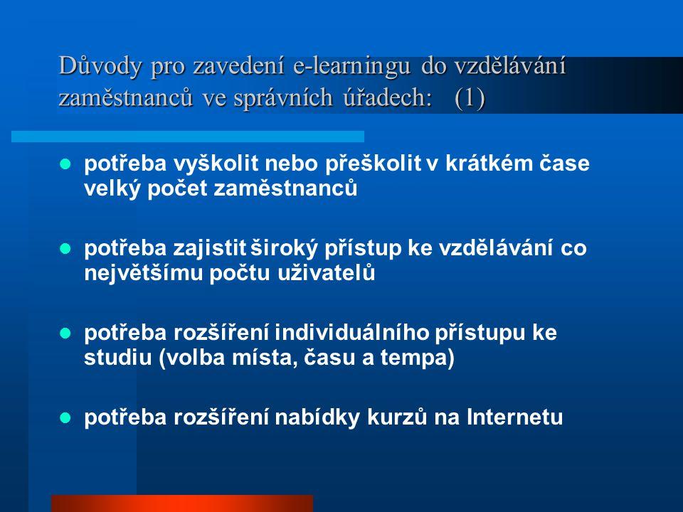 Důvody pro zavedení e-learningu do vzdělávání zaměstnanců ve správních úřadech: (1) potřeba vyškolit nebo přeškolit v krátkém čase velký počet zaměstn
