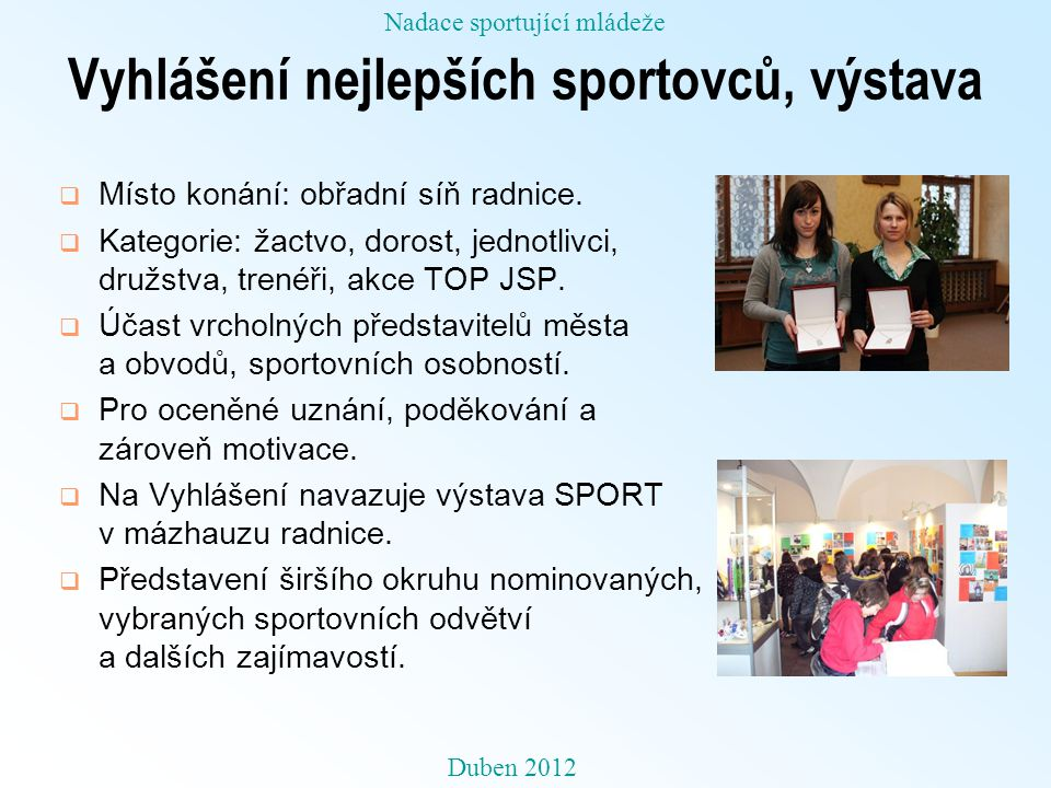 Vyhlášení nejlepších sportovců, výstava  Místo konání: obřadní síň radnice.  Kategorie: žactvo, dorost, jednotlivci, družstva, trenéři, akce TOP JSP