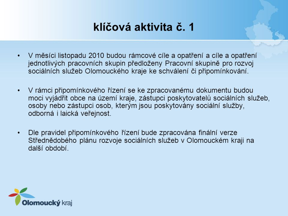 klíčová aktivita č. 1 V měsíci listopadu 2010 budou rámcové cíle a opatření a cíle a opatření jednotlivých pracovních skupin předloženy Pracovní skupi