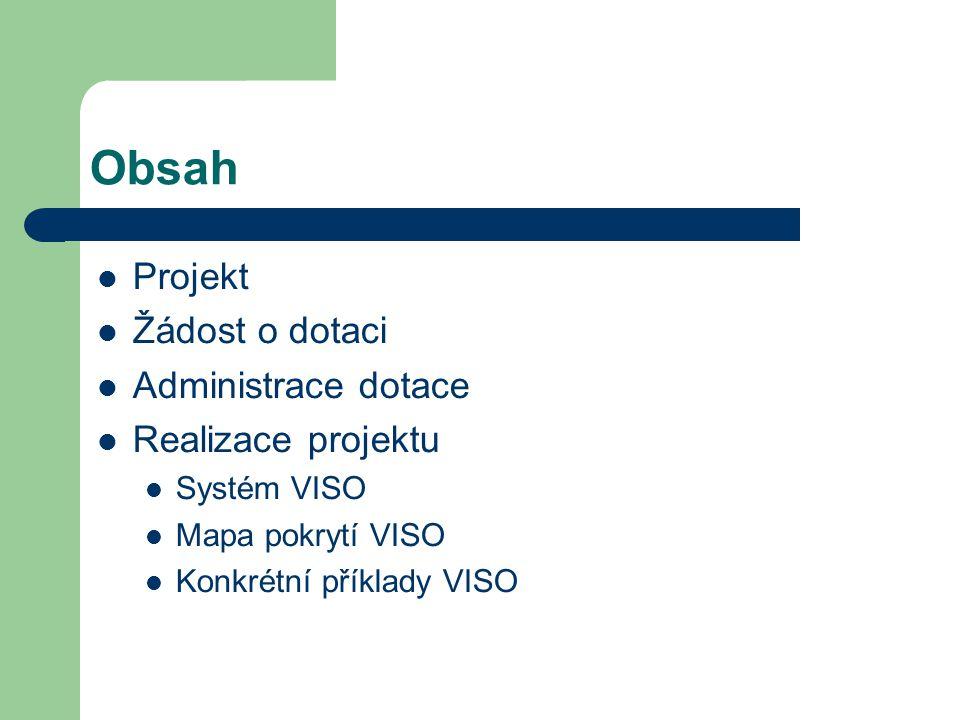 Obsah Projekt Žádost o dotaci Administrace dotace Realizace projektu Systém VISO Mapa pokrytí VISO Konkrétní příklady VISO