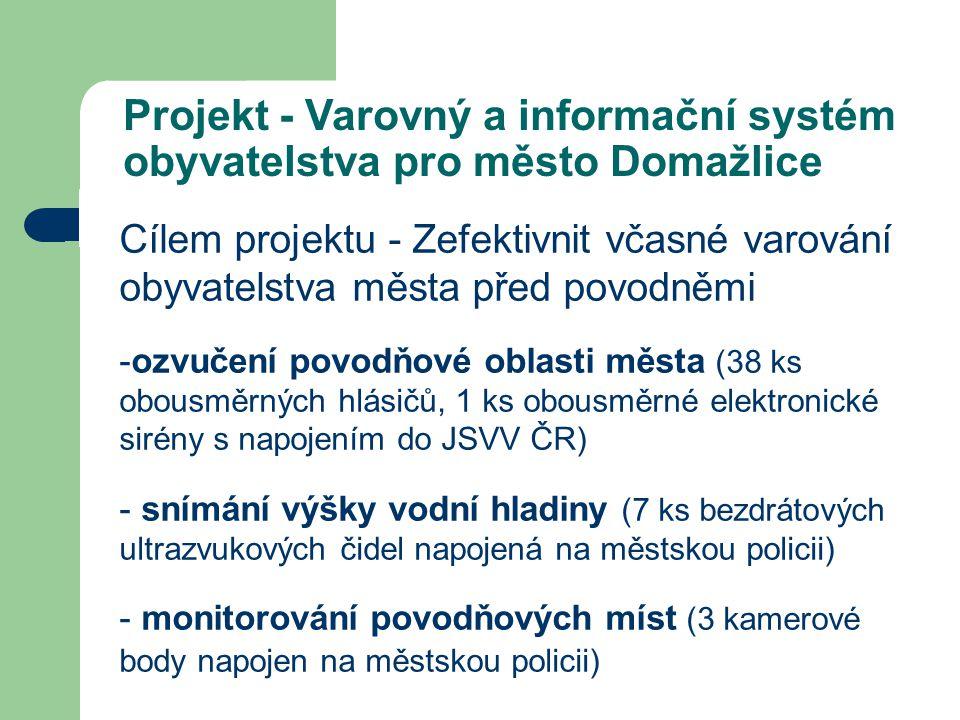 Projekt - Varovný a informační systém obyvatelstva pro město Domažlice Cílem projektu - Zefektivnit včasné varování obyvatelstva města před povodněmi