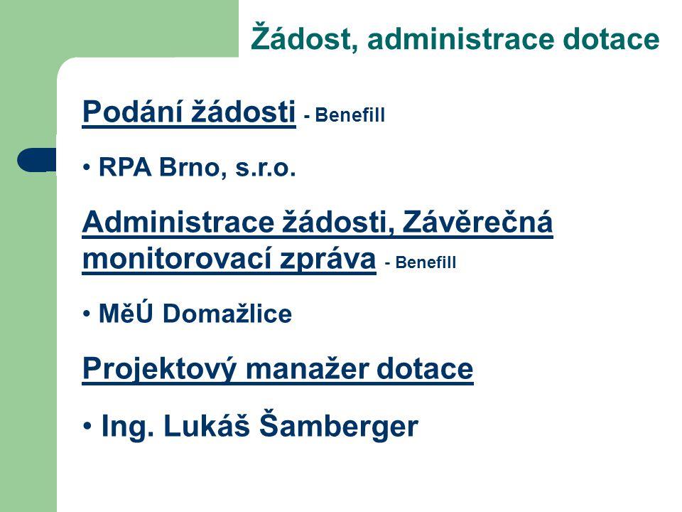 Žádost, administrace dotace Podání žádosti - Benefill RPA Brno, s.r.o. Administrace žádosti, Závěrečná monitorovací zpráva - Benefill MěÚ Domažlice Pr