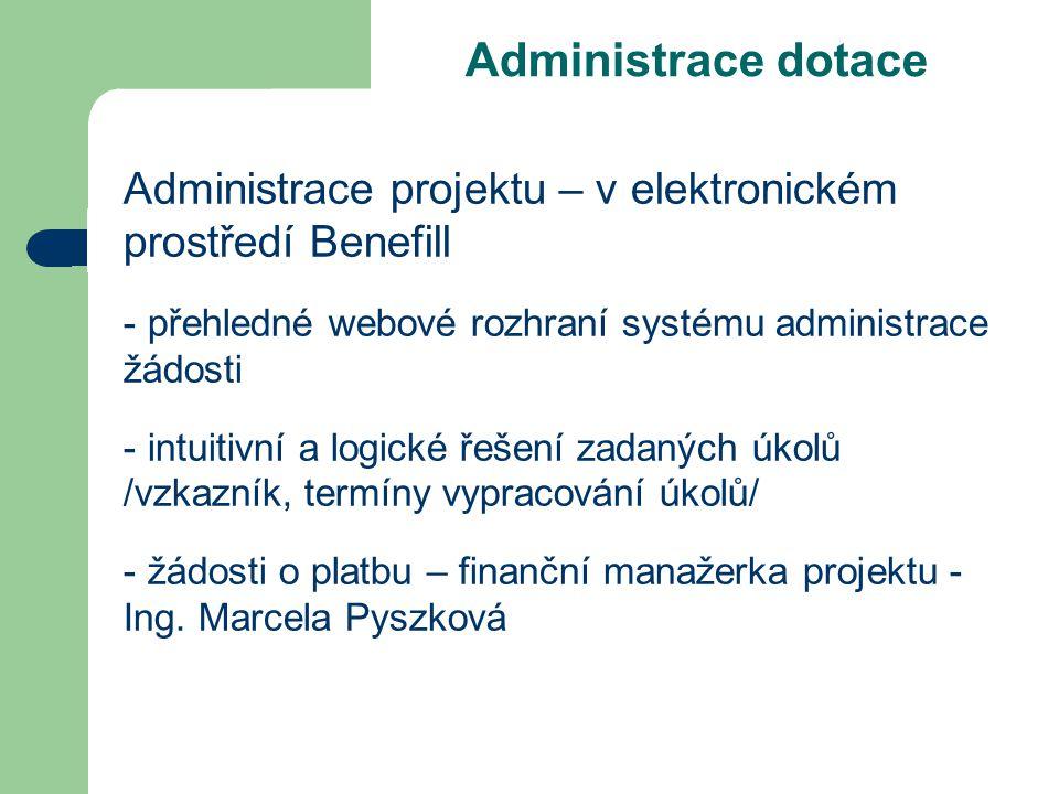 Administrace dotace Administrace projektu – v elektronickém prostředí Benefill - přehledné webové rozhraní systému administrace žádosti - intuitivní a